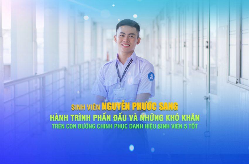 Nguyễn Phước Sang – Hành trình phấn đấu và những khó khăn trên con đường chinh phục danh hiệu Sinh viên 5 tốt